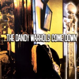 ...The Dandy Warhols Come Down Album