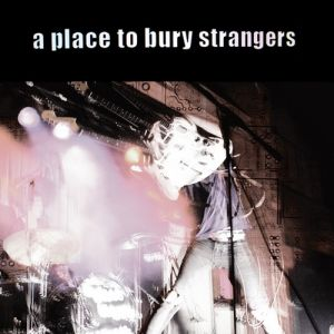 A Place to Bury Strangers Album